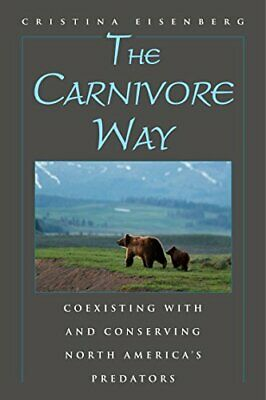 The carnivore way: Coexisting with and Conservi, Eisenberg-.