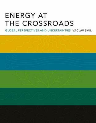 Energy at the Crossroads: Global Perspectives and Uncertainties by Vaclav Smil (