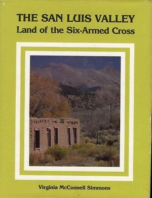 Colorado History - San Luis Valley, Land of Six Armed Cross, by; Simmons, HC
