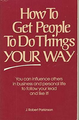 How to Get People to Do Things Your Way,