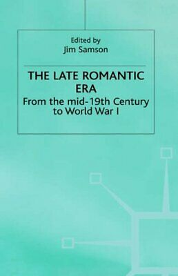 The Late Romantic Era: Volume 7: From the Mid-19th Century to World War I (Man,