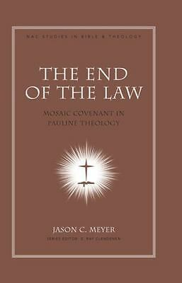 The End of the Law: Mosaic Covenant in Pauline Theology [New American Commentary