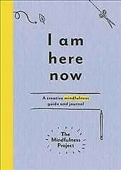 I Am Here Now : A Creative Mindfulness Guide and Journal, Paperback by Mindfu...