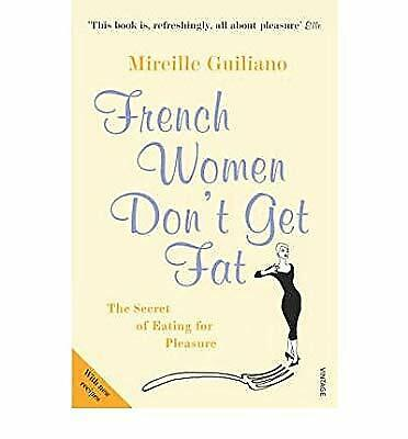 French Woman Dont Get Fat. The Secret of Eating For Pleasure, Mireille Guiliano,