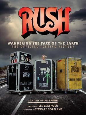 Rush: Wandering The Face of The Earth: The Official Touring History by Richard B