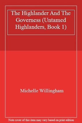 The Highlander And The Governess (Untamed Highlanders, Book 1),Michelle Willin
