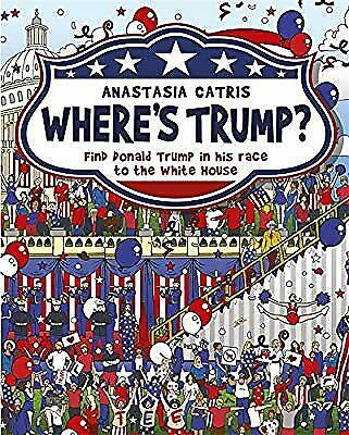 Wheres Trump?: Find Donald Trump in his race to the White House, Catris, Anastas