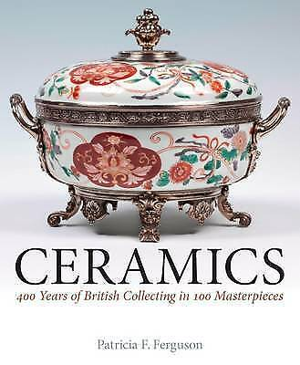 Ceramics: 400 Years of British Collecting in 100 Masterpieces by Patricia F. Fer