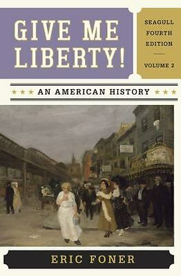 Give Me Liberty!: An American History [Seagull Fourth Edition]  [Vol. 2]