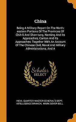 China: Being a Military Report on the North-Eastern Portions of the Provinces of