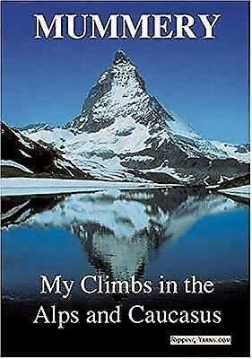 Mummery: My Climbs in the Alps and Caucasus, Mummery, A.F., Used; Good Book