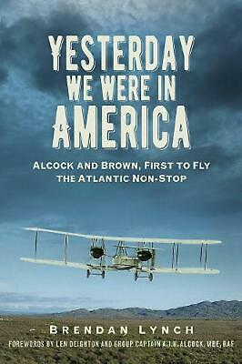 Yesterday We Were In America: Alcock and Brown, First to Fly the Atlantic Non-St