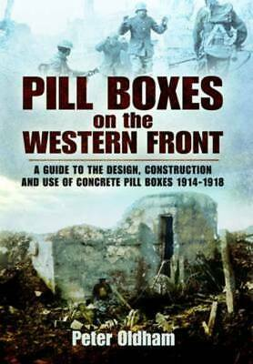 Pill boxes on the western front: a guide to the design, construction and use of