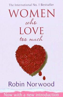 Women Who Love Too Much By Robin Norwood. 9780099474128
