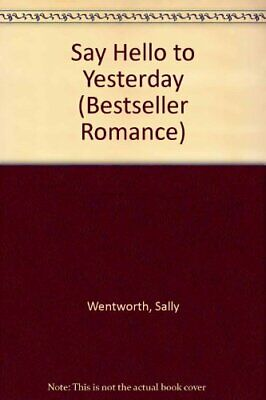 Say Hello to Yesterday (Bestseller Romance),Sally Wentworth