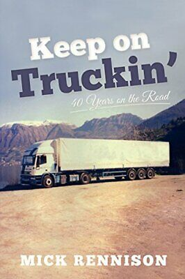 Keep on Truckin': 40 Years on the Road by Mick Rennison Book The Fast Free
