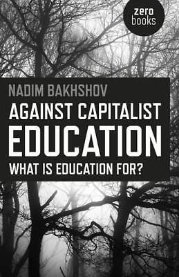 Against Capitalist Education: What is Education for? by Nadim Bakhshov, NEW Book