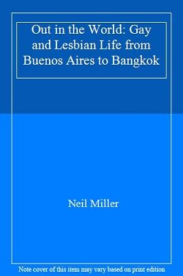 Out in the World: Gay and Lesbian Life from Buenos Aires to Bangkok,Neil Miller