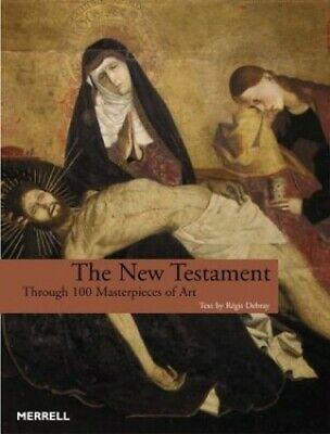 The New Testament: Through 100 Masterpieces of Art by Debray, Regis Paperback