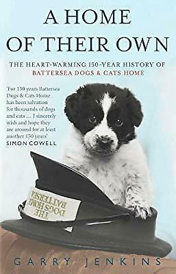 A Home of Their Own: The Heart-warming 150-year History of Battersea Dogs & Cats