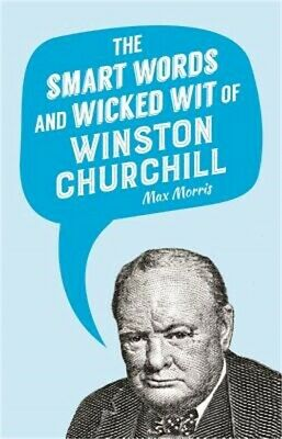 The Smart Words and Wicked Wit of Winston Churchill (Hardback or Cased Book)