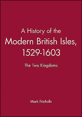 A History of the Modern British Isles, 1529-1603: The Two Kingdoms by Mark Nich…