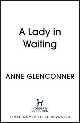 Lady in Waiting: My Extraordinary Life in the Shadow of the Crown by Anne Glenco