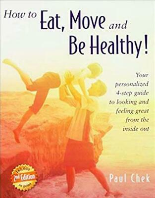 How to Eat, Move, and Be Healthy! (2nd Edition): Your Personalized 4-Step Guide