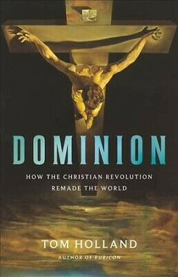 Dominion : How the Christian Revolution Remade the World, Hardcover by Hollan...