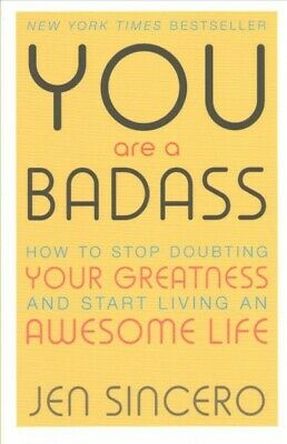 You Are a Badass : How to Stop Doubting Your Greatness and Start Living an Aw...