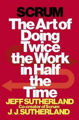 Scrum : The Art of Doing Twice the Work in Half the Time, Hardcover by Suther...