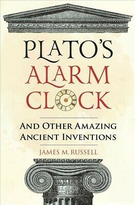 Plato's Alarm Clock : And Other Amazing Ancient Inventions, Hardcover by Russ...