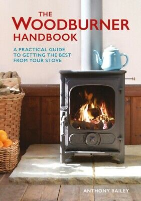 The Woodburner Handbook: A Practical Guide to Getting the Best fr...