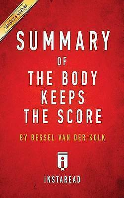 Summary of The Body Keeps the Score: by Bessel van der Kolk M.D.   Includes Anal