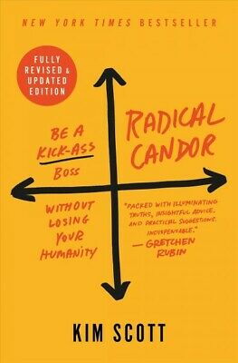 Radical Candor : Be a Kick-Ass Boss Without Losing Your Humanity, Hardcover b...