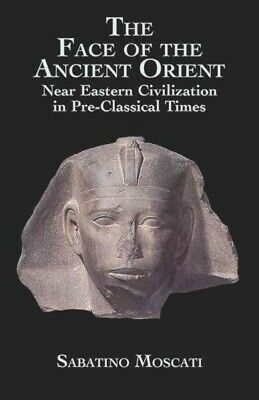 Face of the Ancient Orient : Near Eastern Civilization in Pre-Classical Times...
