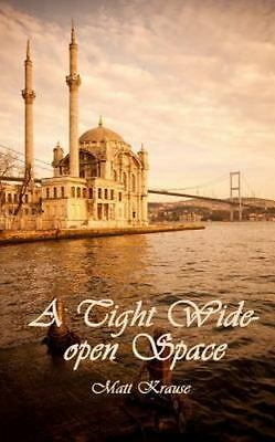 A Tight Wide-open Space: Finding love in a Muslim land Krause, Matt Paperback C