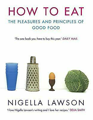 How to Eat: The Pleasures and Principles of Good Food, Lawson, Nigella, Used; Go