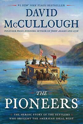 The Pioneers: Heroic Story Of The Settlers  David Mccullough First Ed 2019