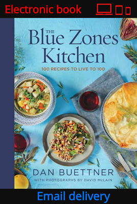 The Blue Zones Kitchen: 100 Recipes to Live to 100 by Dan Buettner [PDF] [EPUB]