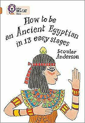 How to be an Ancient Egyptian: Band 12/Copper (Collins Big Cat), Anderson, Scoul