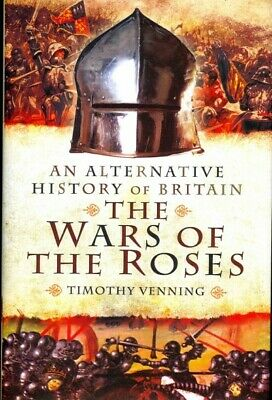 Alternative History of Britain : The War of the Roses 1455-85, Hardcover by V...