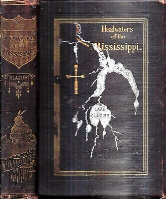1898 HEADWATERS MISSISSIPPI RIVER WILLARD GLAZIER ILLUSTRATED w/MAP GIFT IDEA US