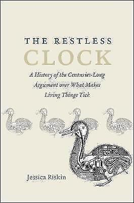 The Restless Clock: A History of the Centuries-Long Argument Over What Makes Liv