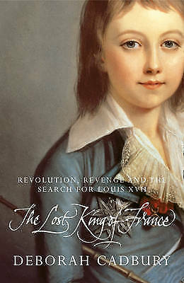 The Lost King of France: The Tragic Story of Marie-Antoinette's Favourite Son by