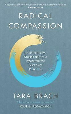 Radical Compassion: Learning to Love Yourself and Your World with the Practice o