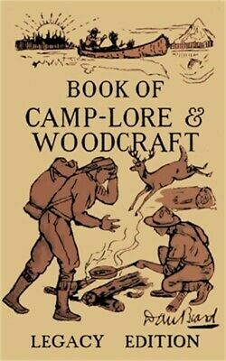 The Book Of Camp-Lore And Woodcraft - Legacy Edition: Dan Beard's Classic Manual
