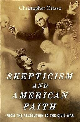 Skepticism and American Faith : From the Revolution to the Civil War, Hardcov...
