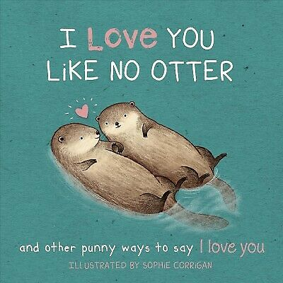 I Love You Like No Otter : And Other Punny Ways to Say I Love You, Hardcover ...