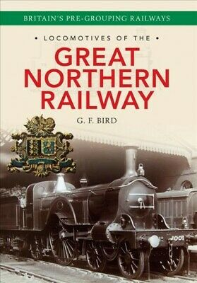 Locomotives of the Great Northern Railway : Britain's Pre-grouping Railways, ...